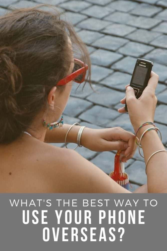 What's the best way to use your phone overseas_
