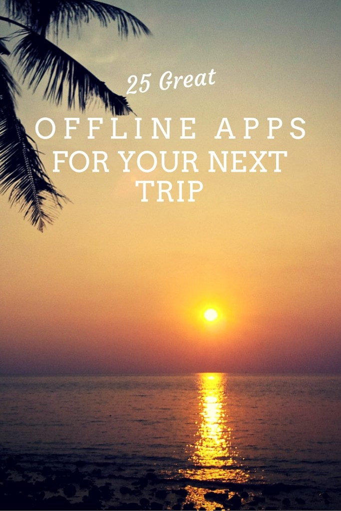 25 Great Offline Apps for Your Next Trip