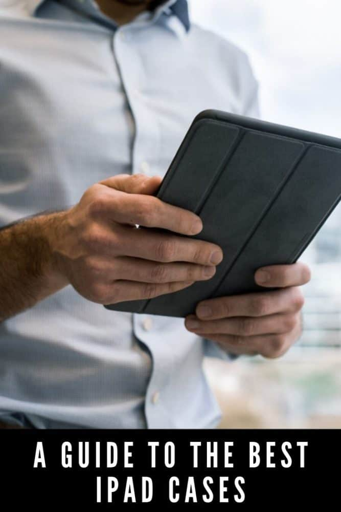 A guide to the best iPad cases
